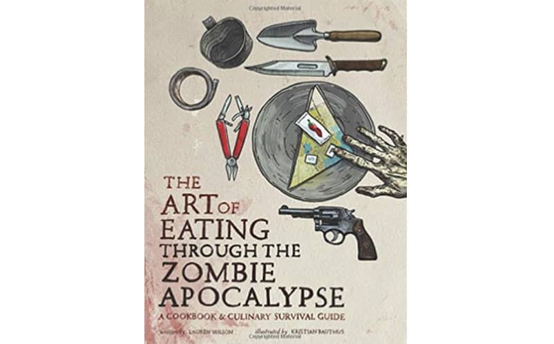 The Art of Eating Through the Zombie Apocalypse Cookbook