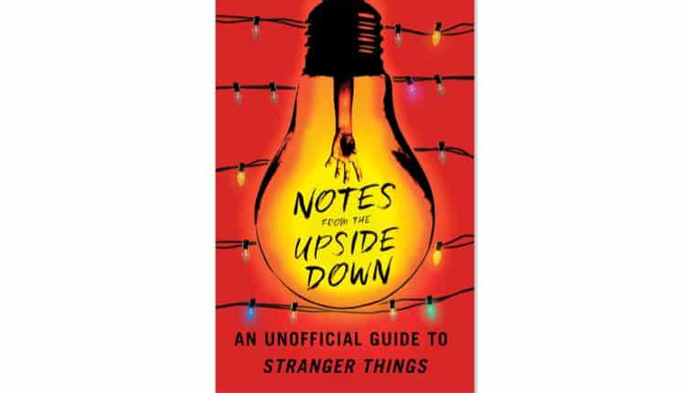 Notes from the Upside Down | Unofficial Stranger Things Guide – $12.80